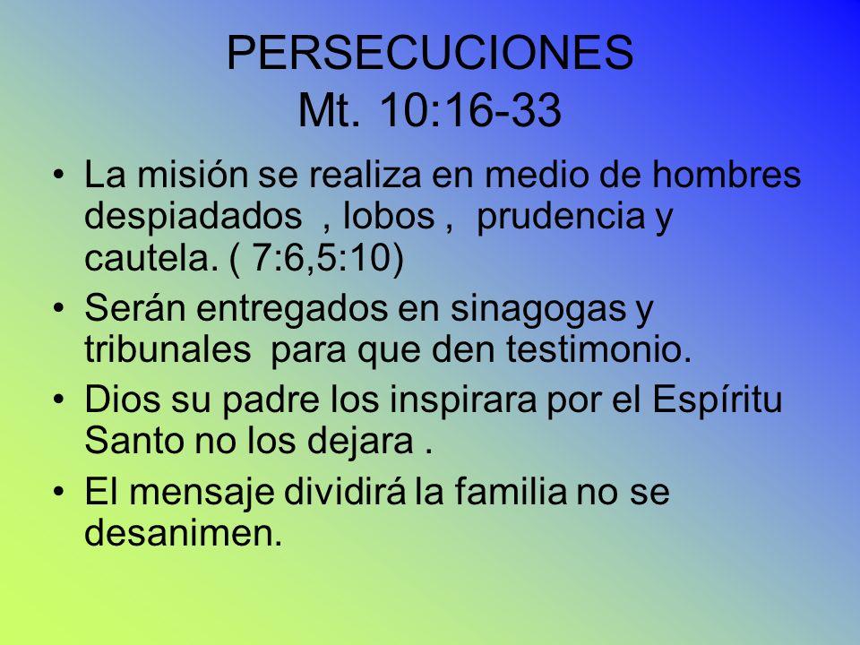 PERSECUCIONES Mt. 10:16-33 La misión se realiza en medio de hombres despiadados , lobos , prudencia y cautela. ( 7:6,5:10)