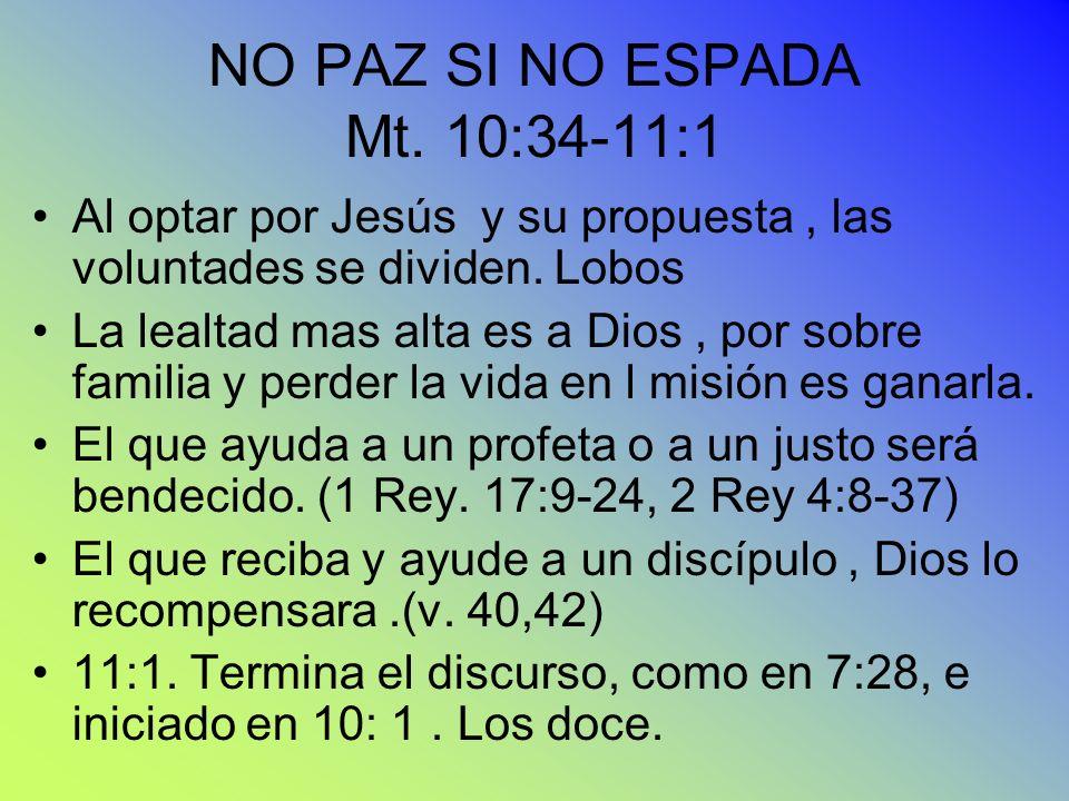 NO PAZ SI NO ESPADA Mt. 10:34-11:1