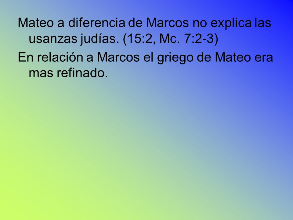 Mateo a diferencia de Marcos no explica las usanzas judías. (15:2, Mc