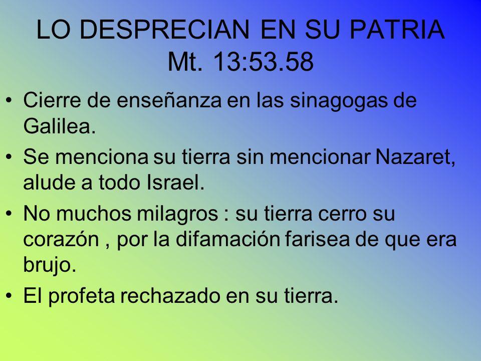 LO DESPRECIAN EN SU PATRIA Mt. 13:53.58