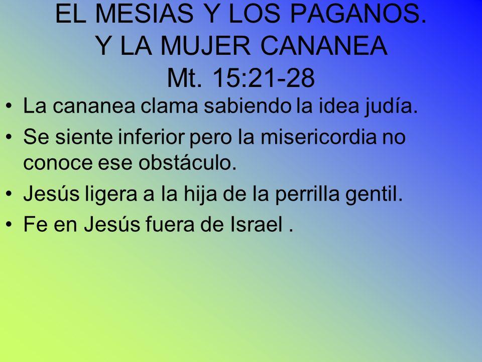 EL MESIAS Y LOS PAGANOS. Y LA MUJER CANANEA Mt. 15:21-28