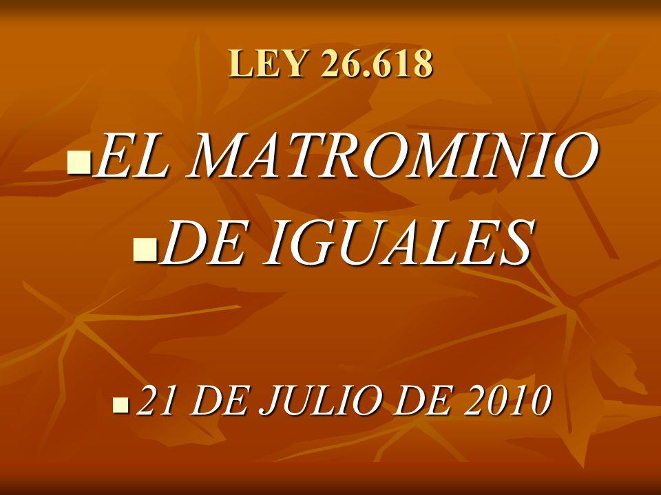 LEY 26.618 EL MATROMINIO DE IGUALES 21 DE JULIO DE 2010