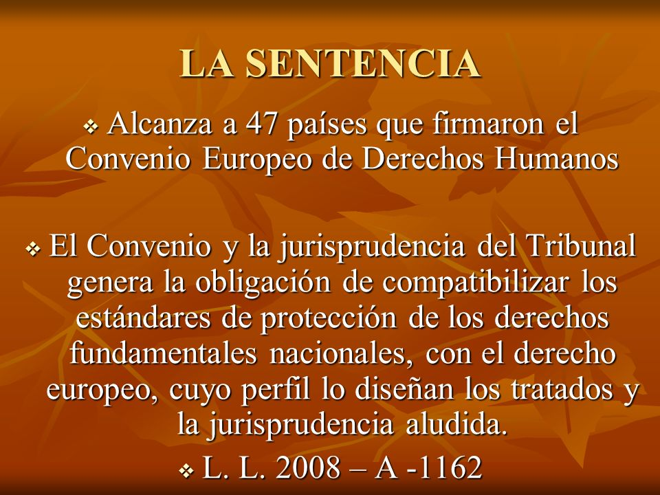 LA SENTENCIA Alcanza a 47 países que firmaron el Convenio Europeo de Derechos Humanos.
