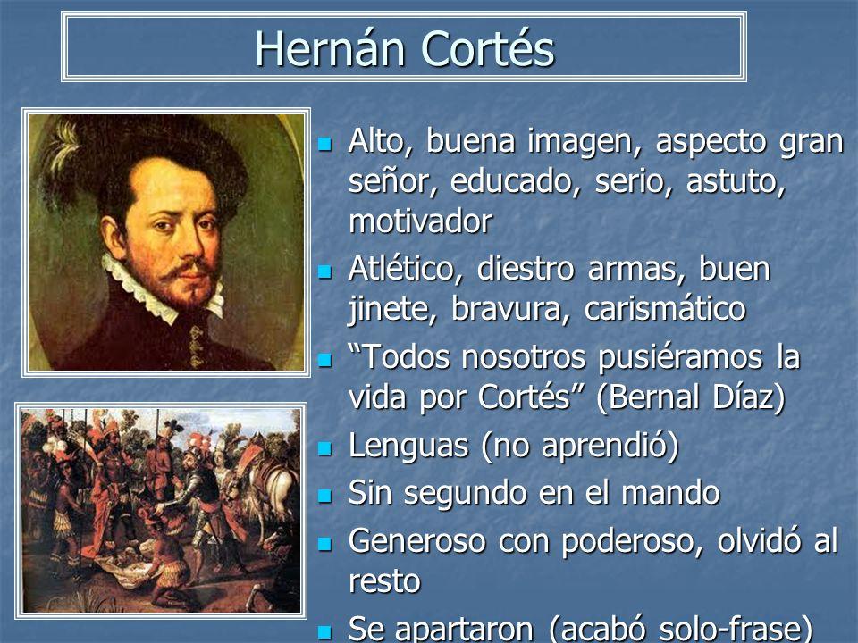 Hernán Cortés Alto, buena imagen, aspecto gran señor, educado, serio, astuto, motivador. Atlético, diestro armas, buen jinete, bravura, carismático.