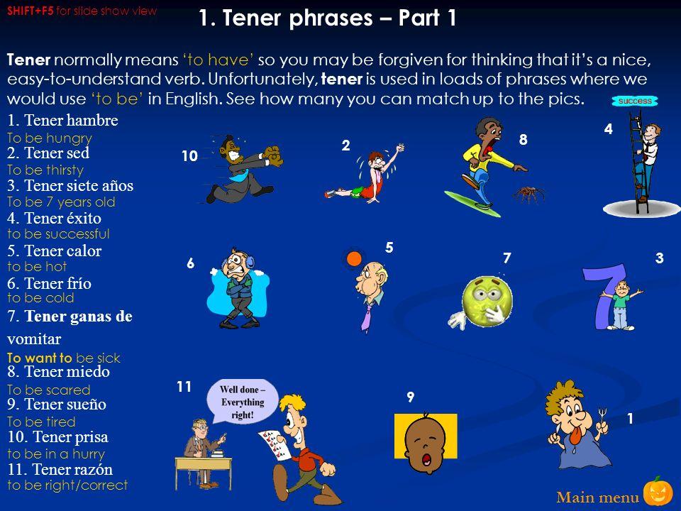 1. Tener phrases – Part 1 1. Tener hambre 2. Tener sed