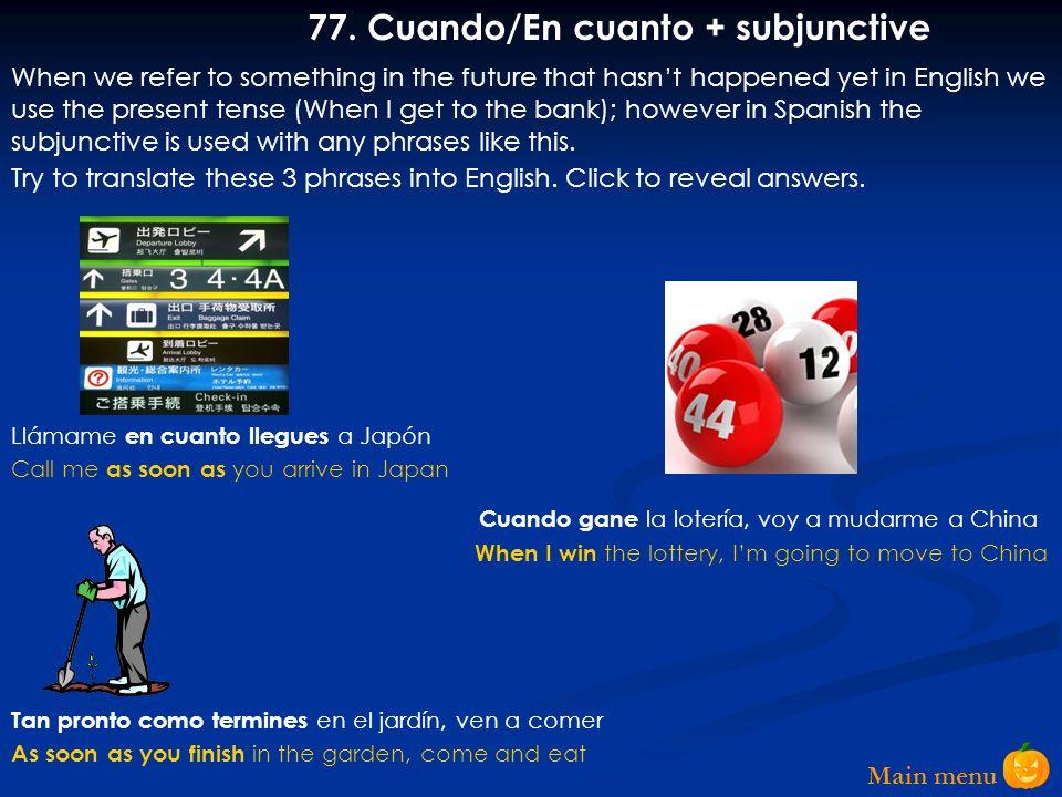 77. Cuando/En cuanto + subjunctive