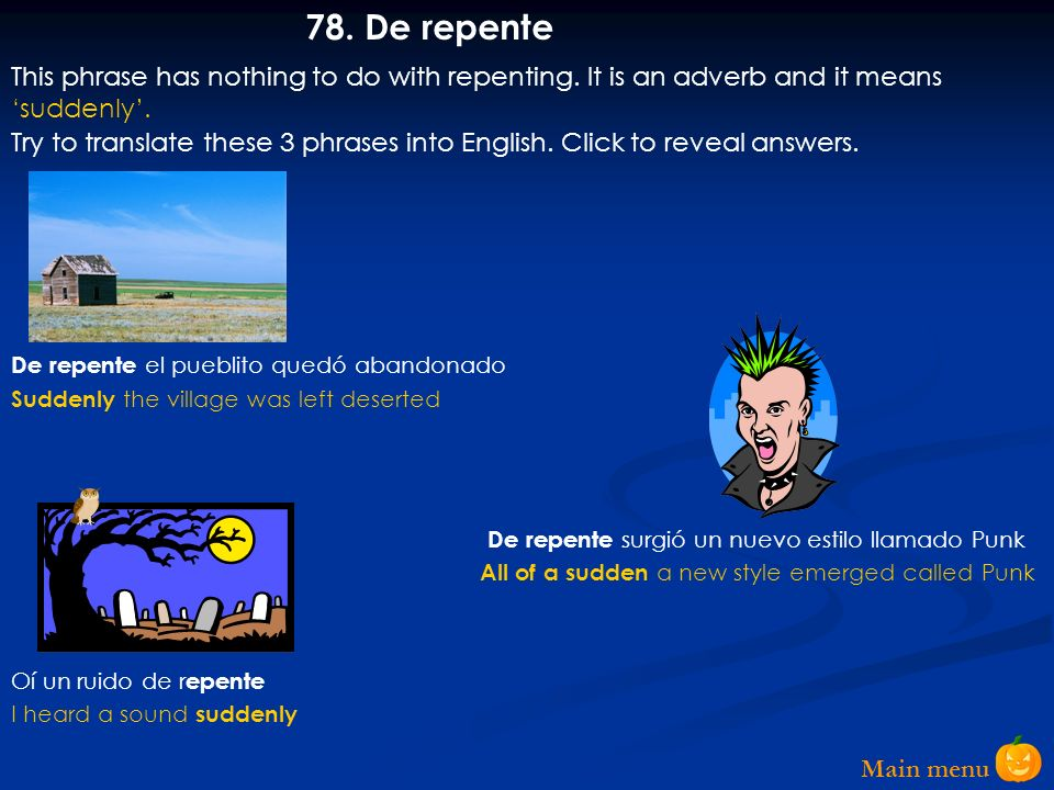 78. De repente This phrase has nothing to do with repenting. It is an adverb and it means 'suddenly'.