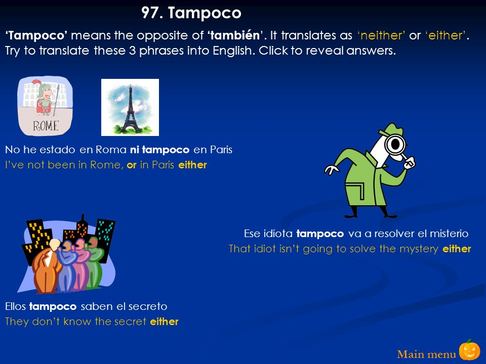 97. Tampoco 'Tampoco' means the opposite of 'también'. It translates as 'neither' or 'either'.