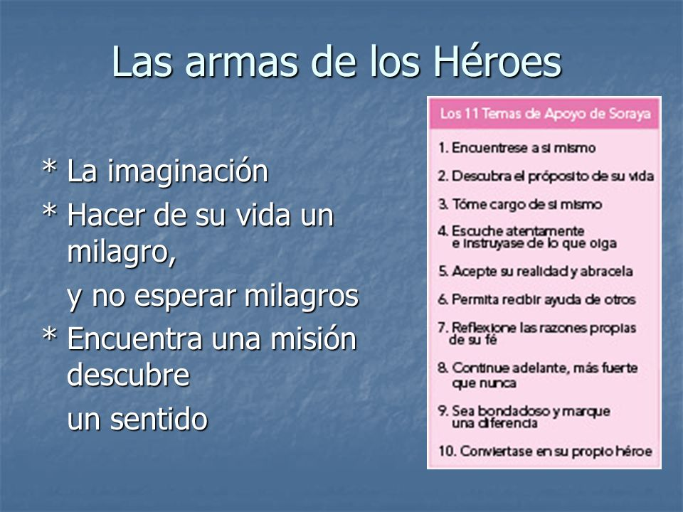 Las armas de los Héroes * La imaginación * Hacer de su vida un milagro, y no esperar milagros * Encuentra una misión descubre un sentido