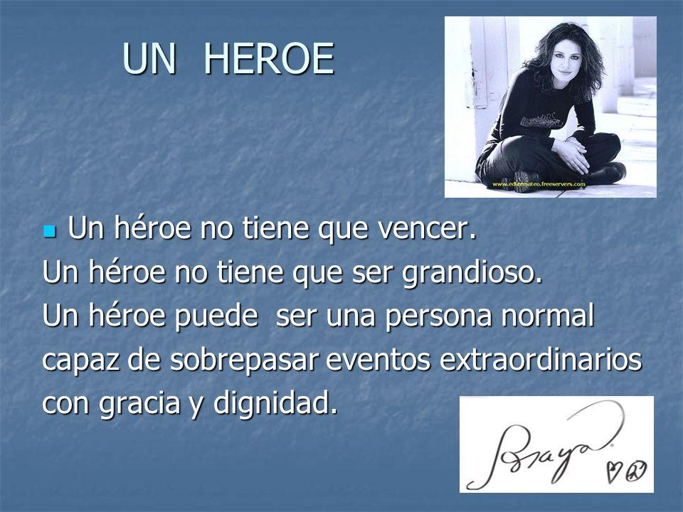 UN HEROE Un héroe no tiene que vencer.
