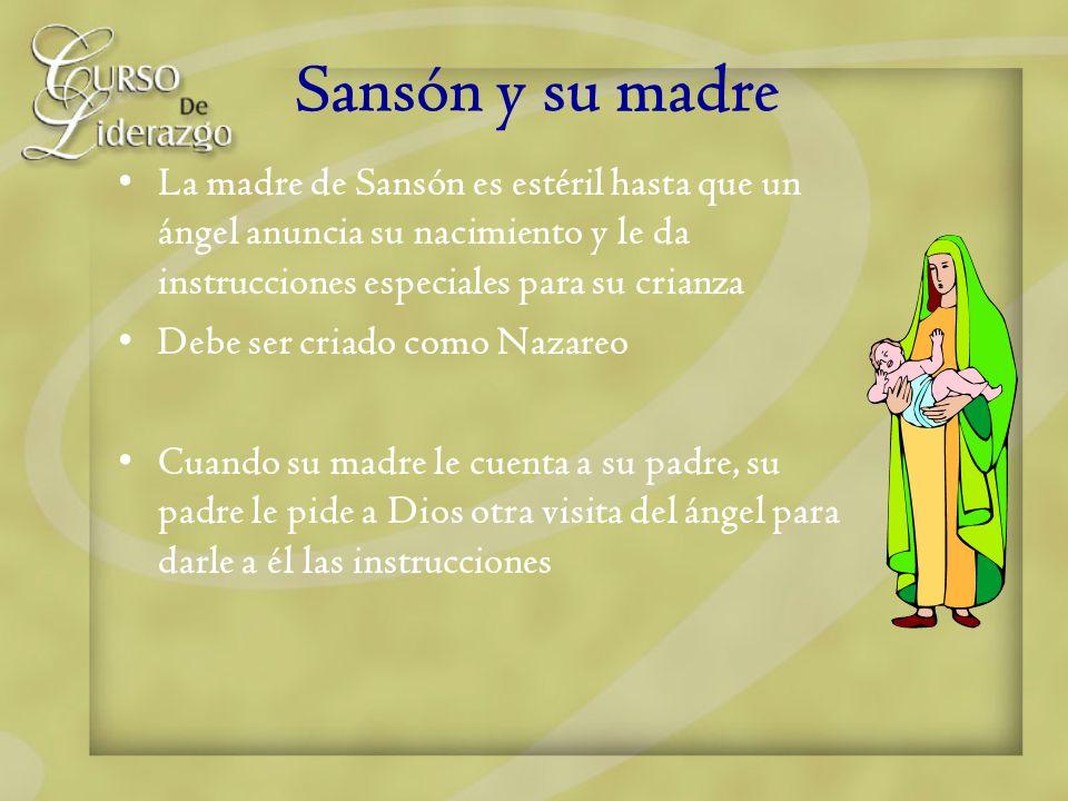 Sansón y su madre La madre de Sansón es estéril hasta que un ángel anuncia su nacimiento y le da instrucciones especiales para su crianza.