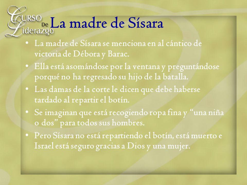 La madre de Sísara La madre de Sísara se menciona en al cántico de victoria de Débora y Barac.