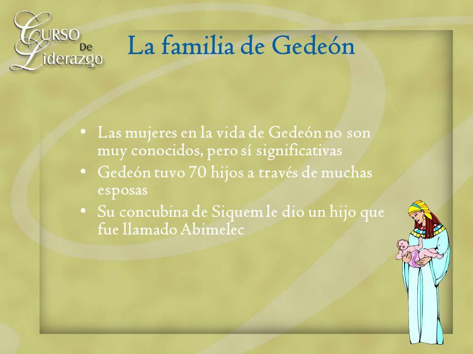 La familia de Gedeón Las mujeres en la vida de Gedeón no son muy conocidos, pero sí significativas.