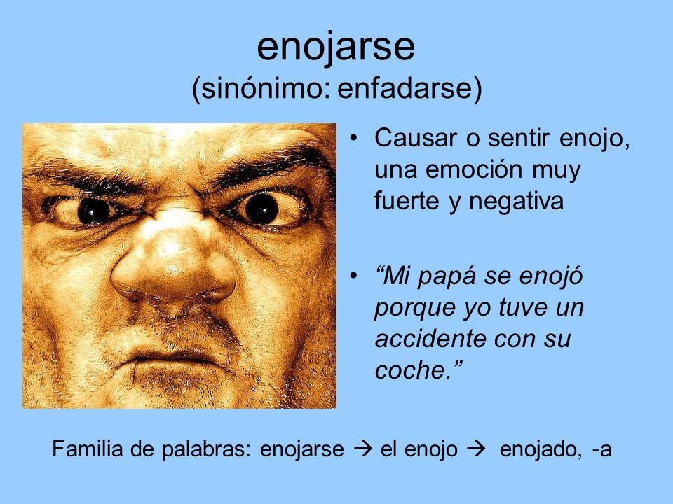 enojarse (sinónimo: enfadarse)