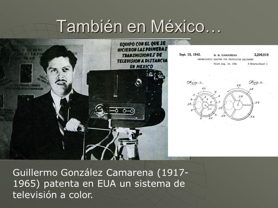 También en México… Guillermo González Camarena (1917-1965) patenta en EUA un sistema de televisión a color.