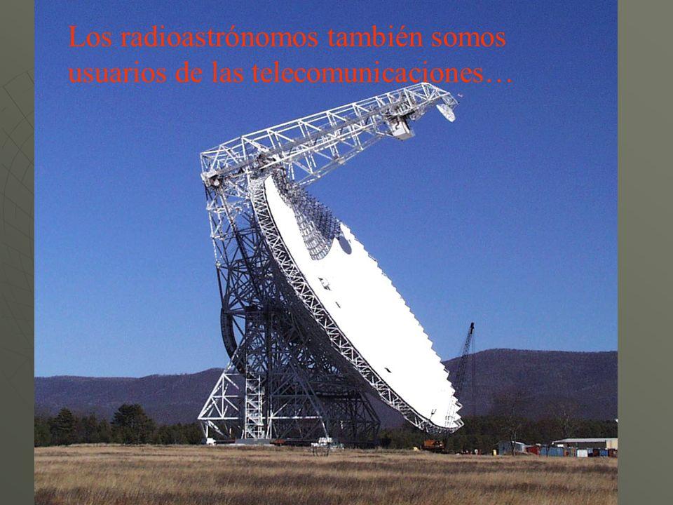 Los radioastrónomos también somos usuarios de las telecomunicaciones…