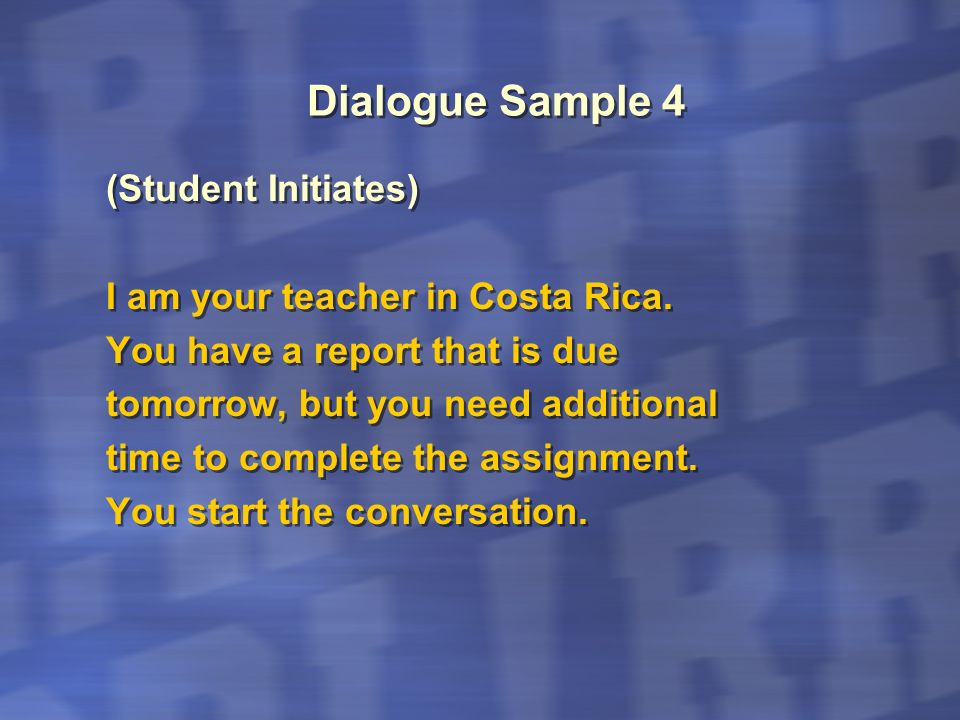 Dialogue Sample 4 (Student Initiates) I am your teacher in Costa Rica.
