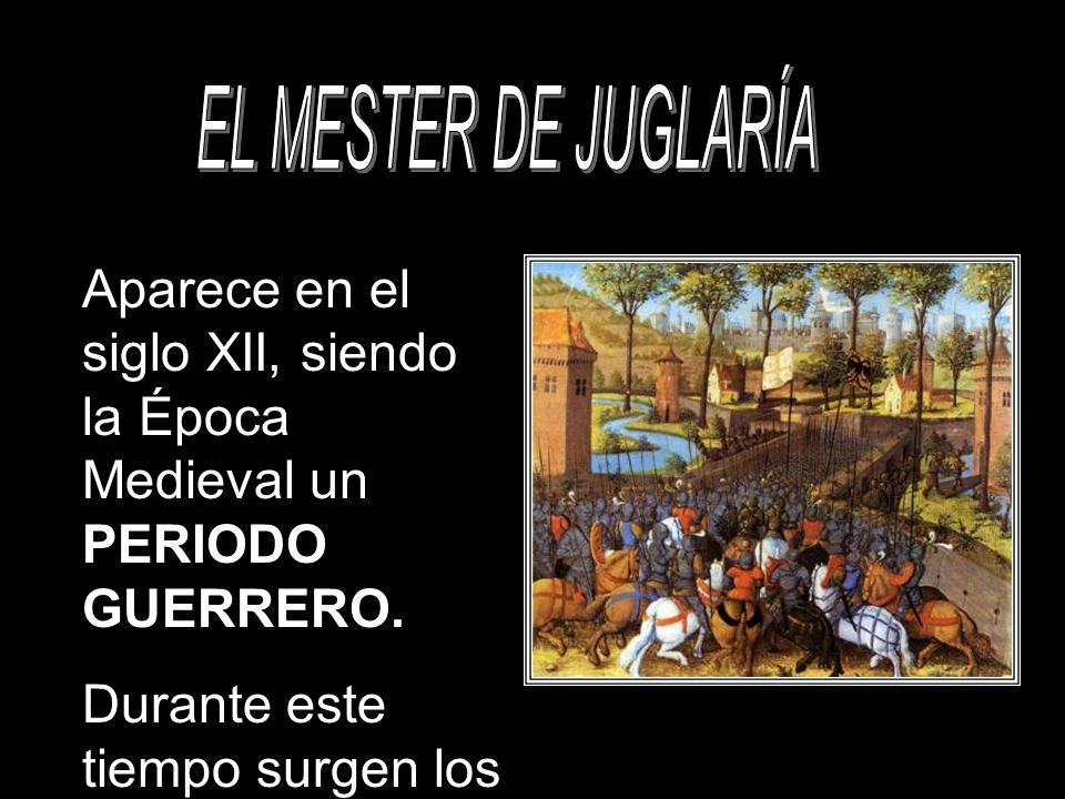 EL MESTER DE JUGLARÍA Aparece en el siglo XII, siendo la Época Medieval un PERIODO GUERRERO.
