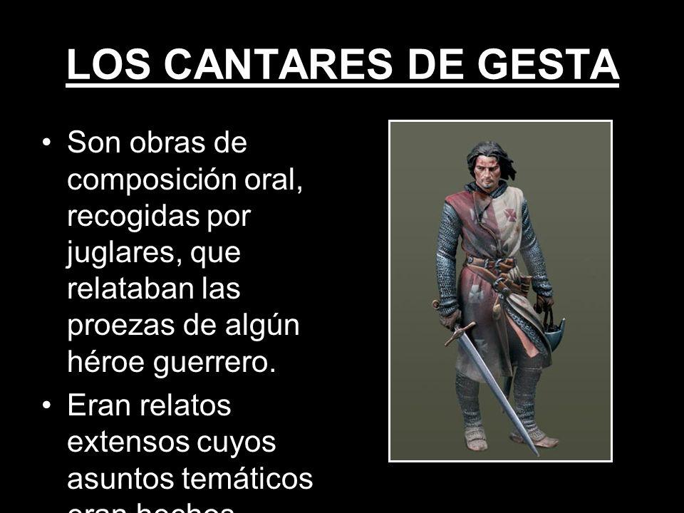 LOS CANTARES DE GESTA Son obras de composición oral, recogidas por juglares, que relataban las proezas de algún héroe guerrero.