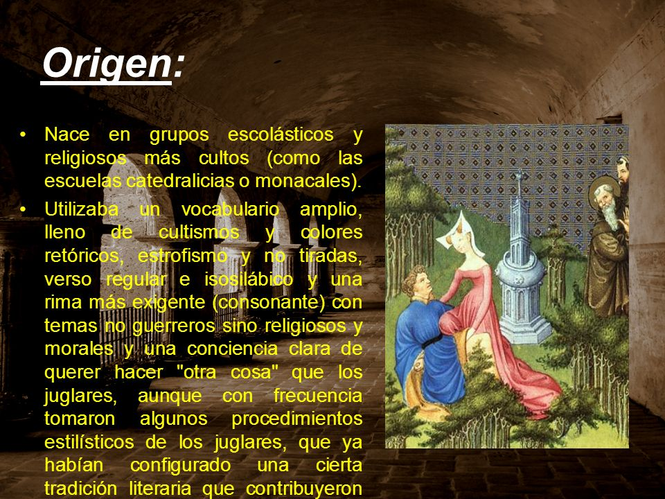 Origen: Nace en grupos escolásticos y religiosos más cultos (como las escuelas catedralicias o monacales).