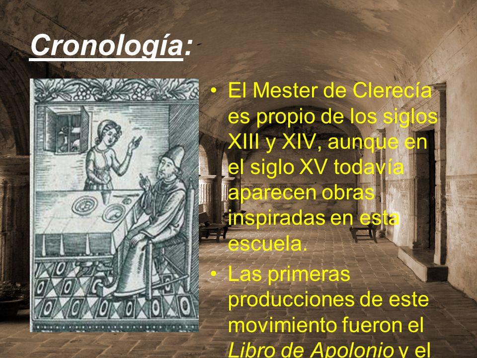 Cronología: El Mester de Clerecía es propio de los siglos XIII y XIV, aunque en el siglo XV todavía aparecen obras inspiradas en esta escuela.
