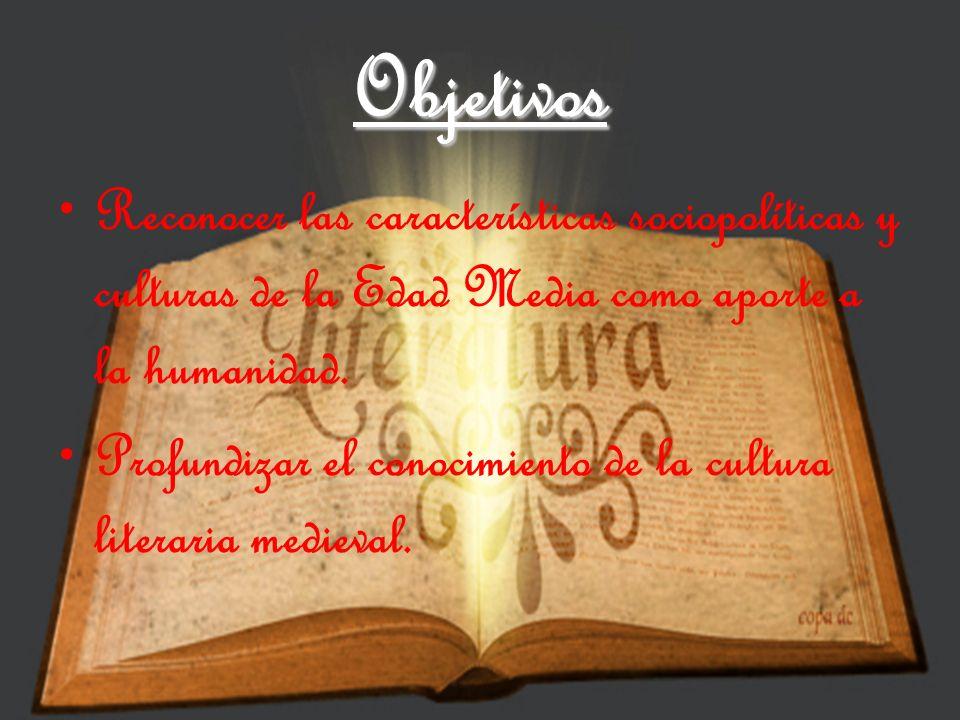 Objetivos Reconocer las características sociopolíticas y culturas de la Edad Media como aporte a la humanidad.