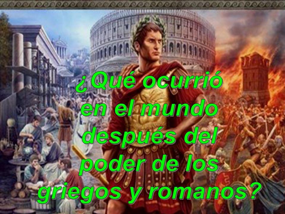 ¿Qué ocurrió en el mundo después del poder de los griegos y romanos