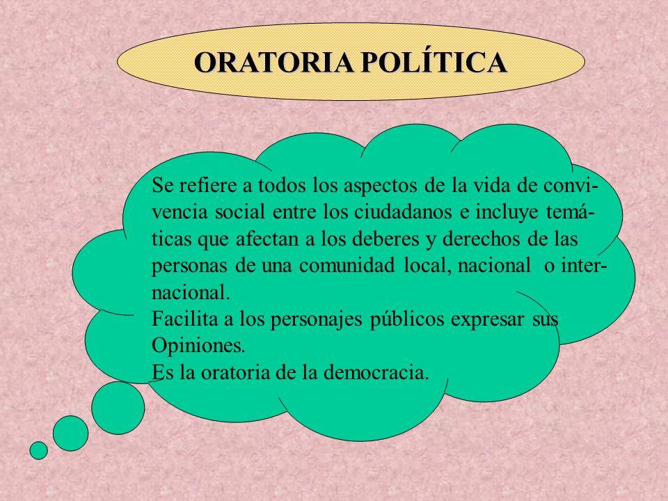 ORATORIA POLÍTICA Se refiere a todos los aspectos de la vida de convi-