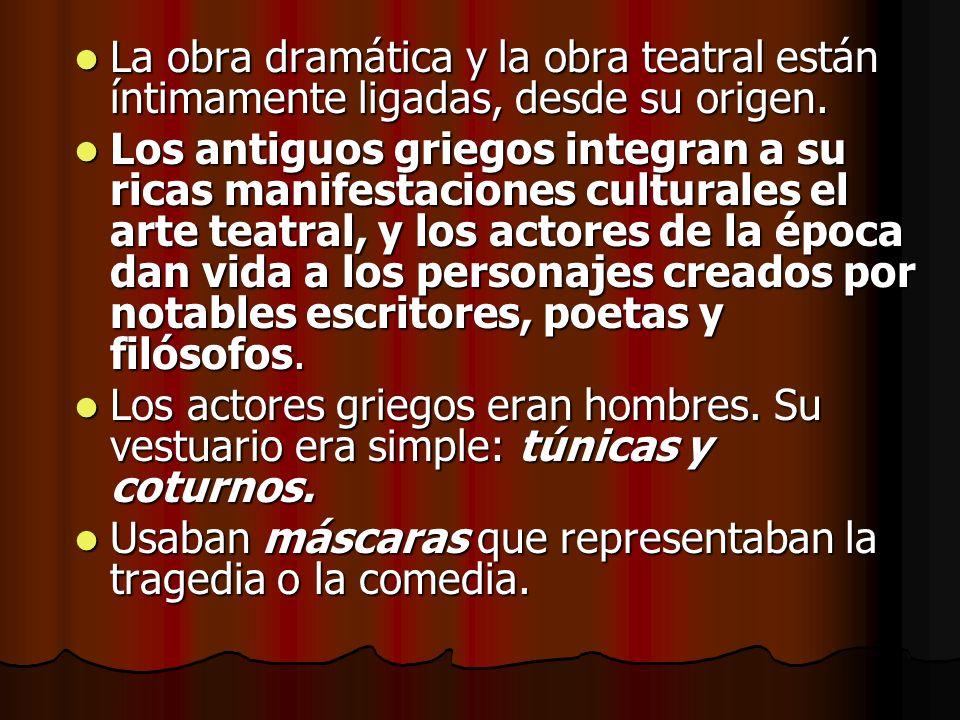 La obra dramática y la obra teatral están íntimamente ligadas, desde su origen.