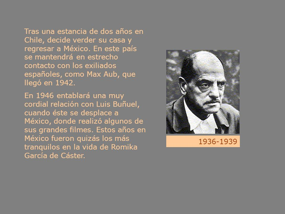 Tras una estancia de dos años en Chile, decide verder su casa y regresar a México. En este país se mantendrá en estrecho contacto con los exiliados españoles, como Max Aub, que llegó en 1942.