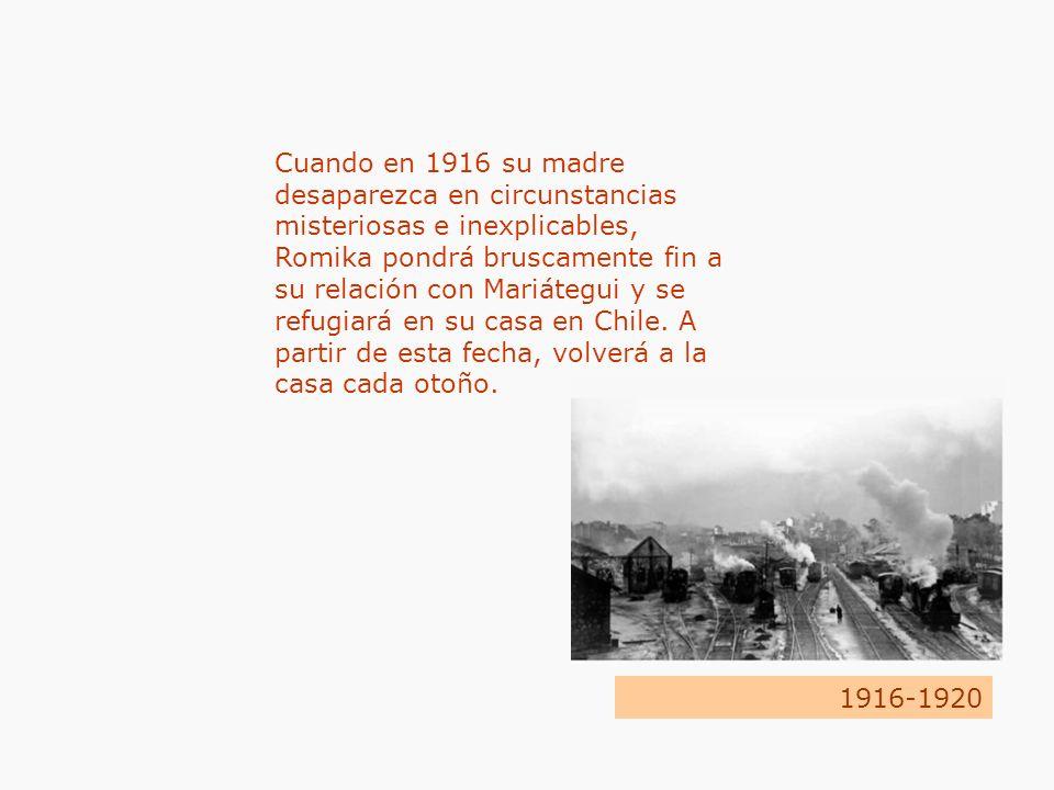 Cuando en 1916 su madre desaparezca en circunstancias misteriosas e inexplicables, Romika pondrá bruscamente fin a su relación con Mariátegui y se refugiará en su casa en Chile. A partir de esta fecha, volverá a la casa cada otoño.
