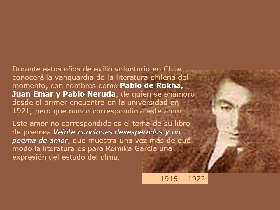 Durante estos años de exilio voluntario en Chile conocerá la vanguardia de la literatura chilena del momento, con nombres como Pablo de Rokha, Juan Emar y Pablo Neruda, de quien se enamoró desde el primer encuentro en la universidad en 1921, pero que nunca correspondió a este amor.