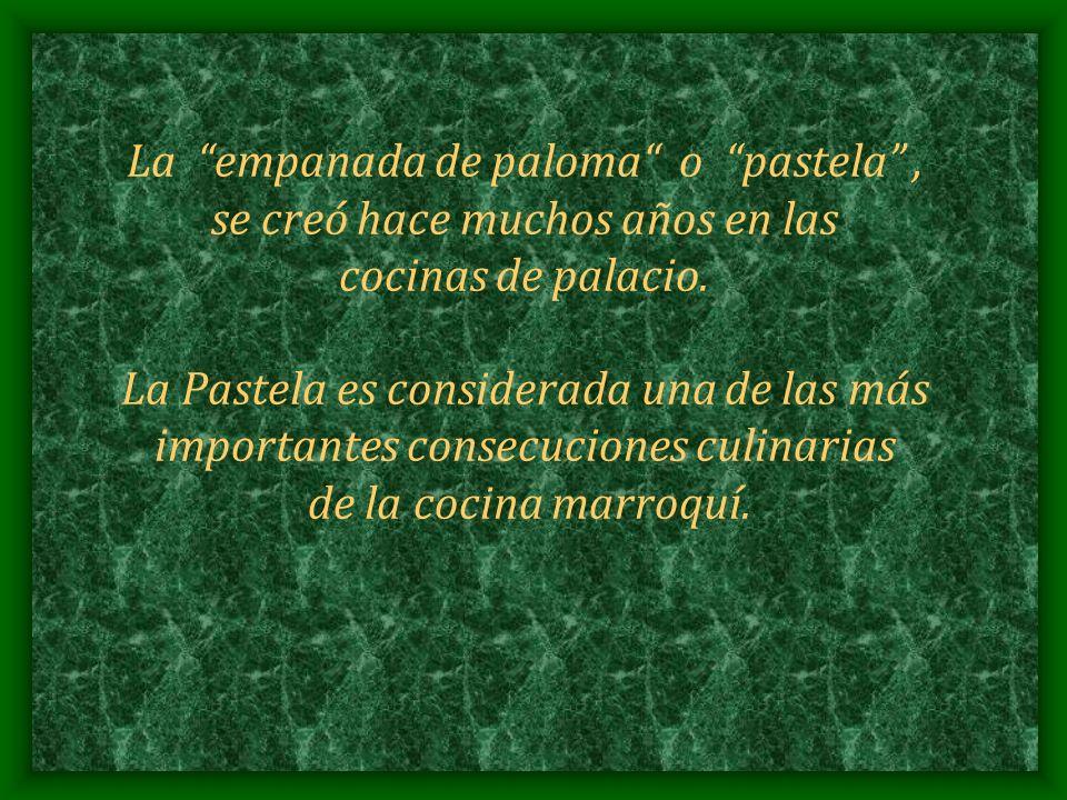 La empanada de paloma o pastela , se creó hace muchos años en las cocinas de palacio.