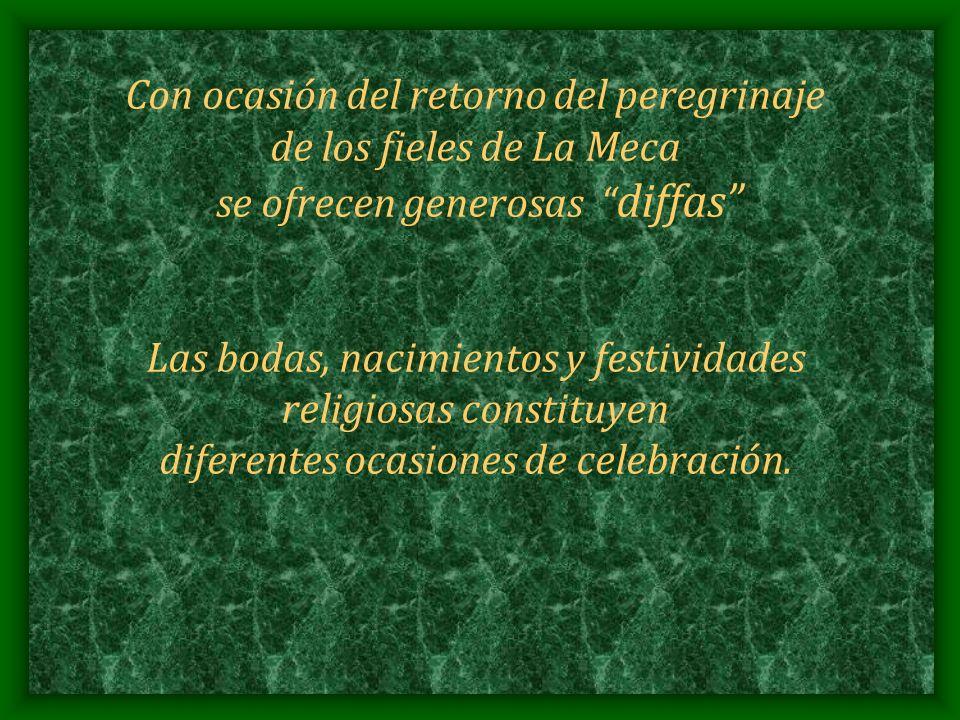 Con ocasión del retorno del peregrinaje de los fieles de La Meca se ofrecen generosas diffas Las bodas, nacimientos y festividades religiosas constituyen diferentes ocasiones de celebración.