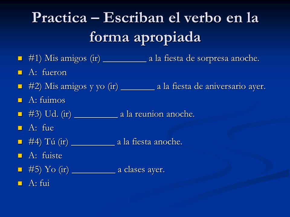 Practica – Escriban el verbo en la forma apropiada