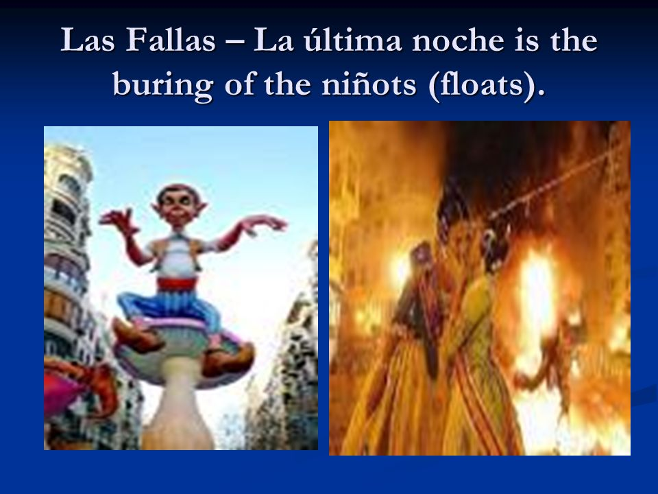 Las Fallas – La última noche is the buring of the niñots (floats).
