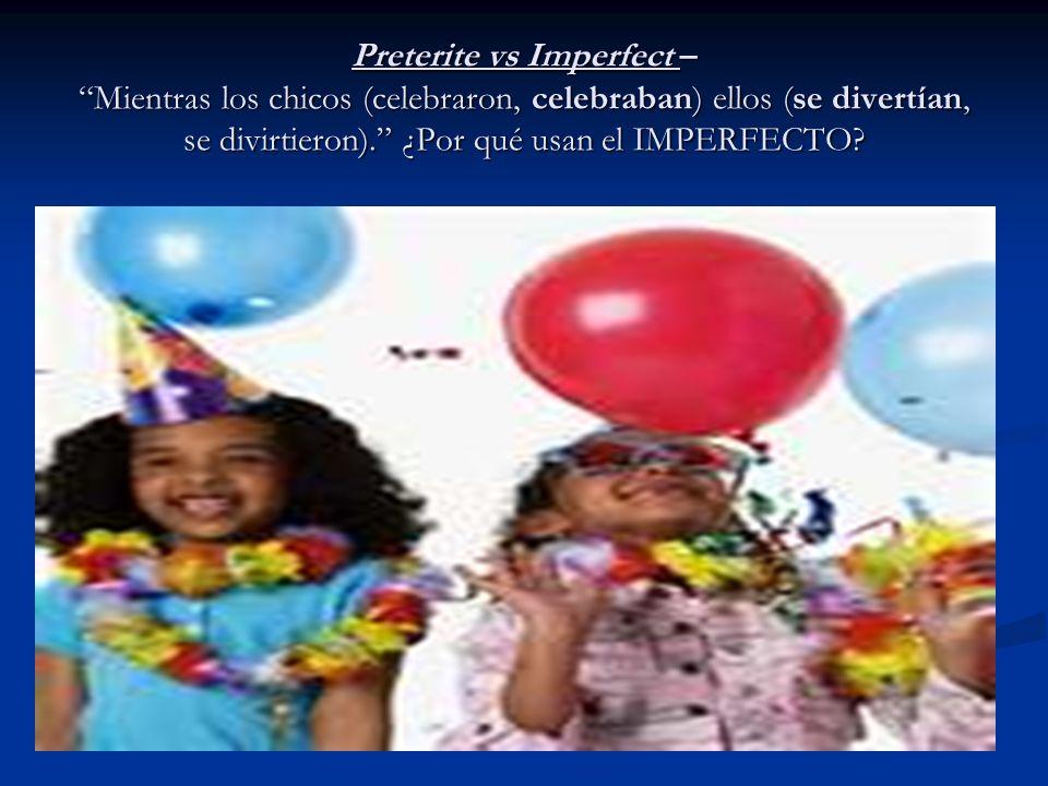 Preterite vs Imperfect – Mientras los chicos (celebraron, celebraban) ellos (se divertían, se divirtieron). ¿Por qué usan el IMPERFECTO