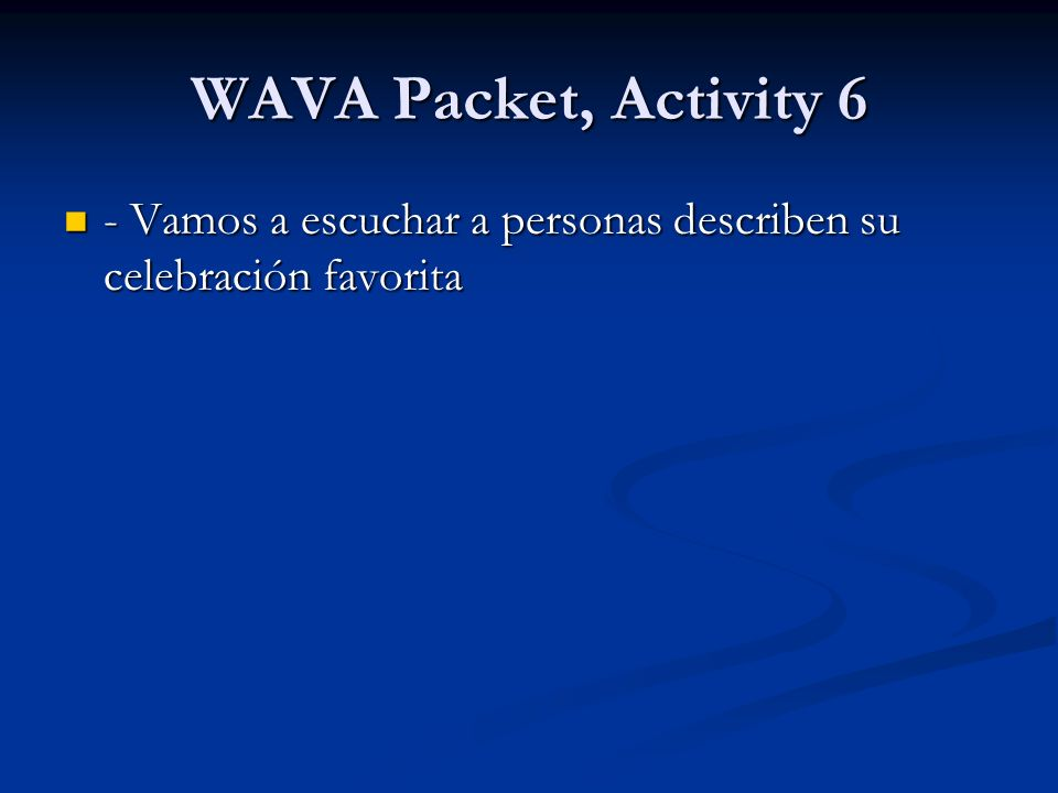 WAVA Packet, Activity 6 - Vamos a escuchar a personas describen su celebración favorita