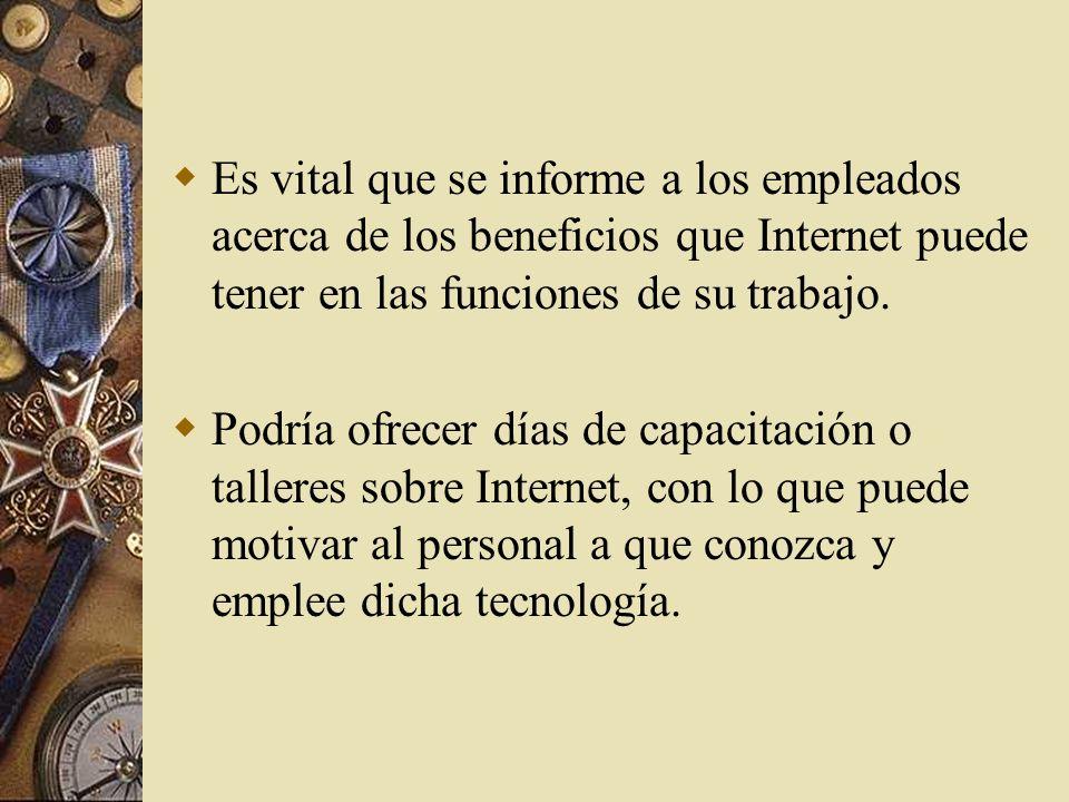 Es vital que se informe a los empleados acerca de los beneficios que Internet puede tener en las funciones de su trabajo.