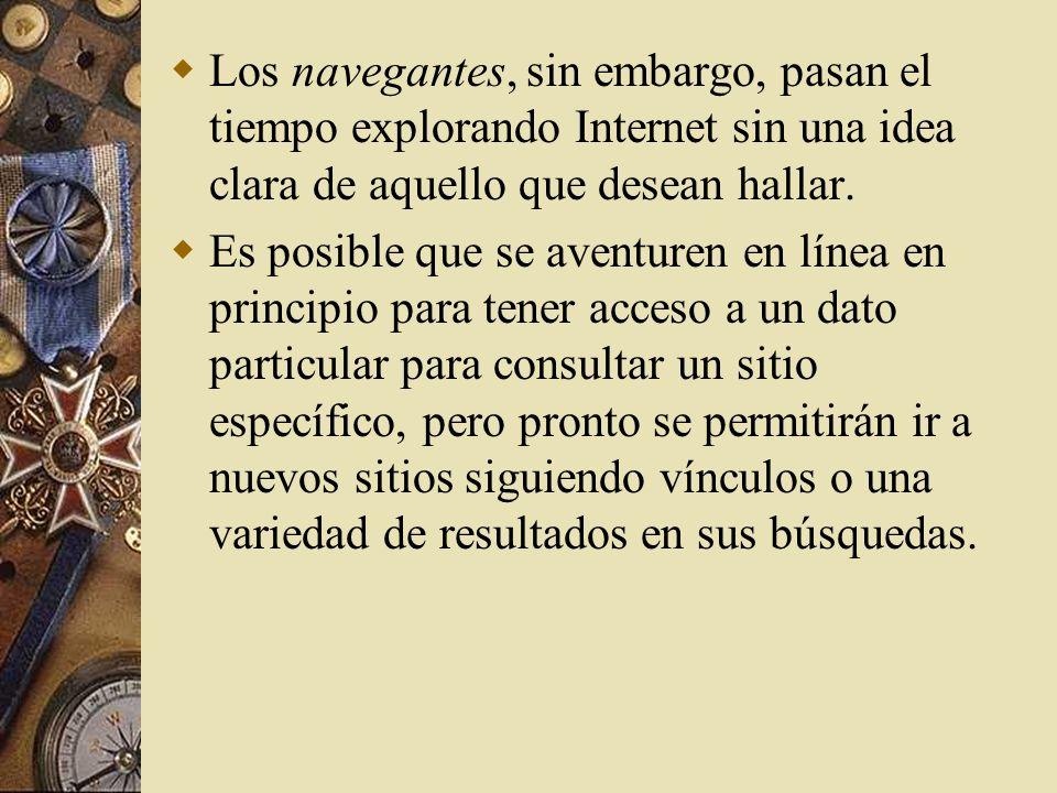 Los navegantes, sin embargo, pasan el tiempo explorando Internet sin una idea clara de aquello que desean hallar.