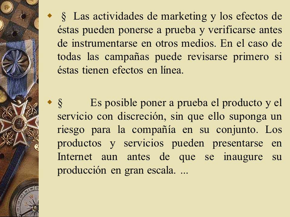 § Las actividades de marketing y los efectos de éstas pueden ponerse a prueba y verificarse antes de instrumentarse en otros medios. En el caso de todas las campañas puede revisarse primero si éstas tienen efectos en línea.