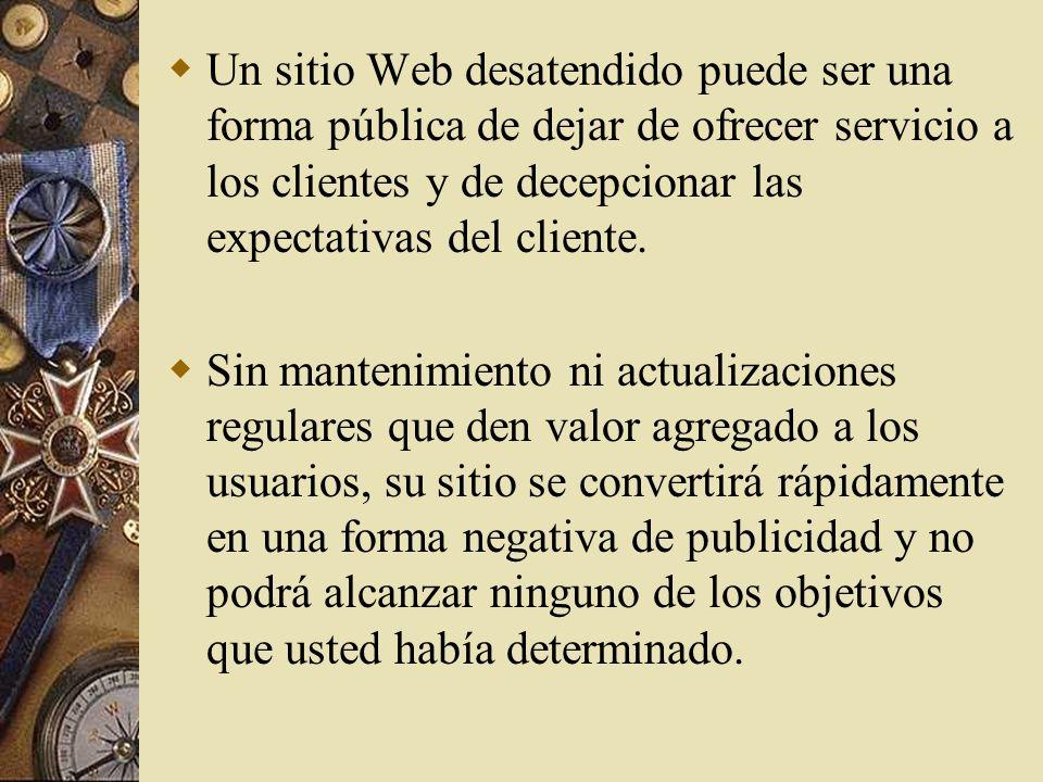 Un sitio Web desatendido puede ser una forma pública de dejar de ofrecer servicio a los clientes y de decepcionar las expectativas del cliente.