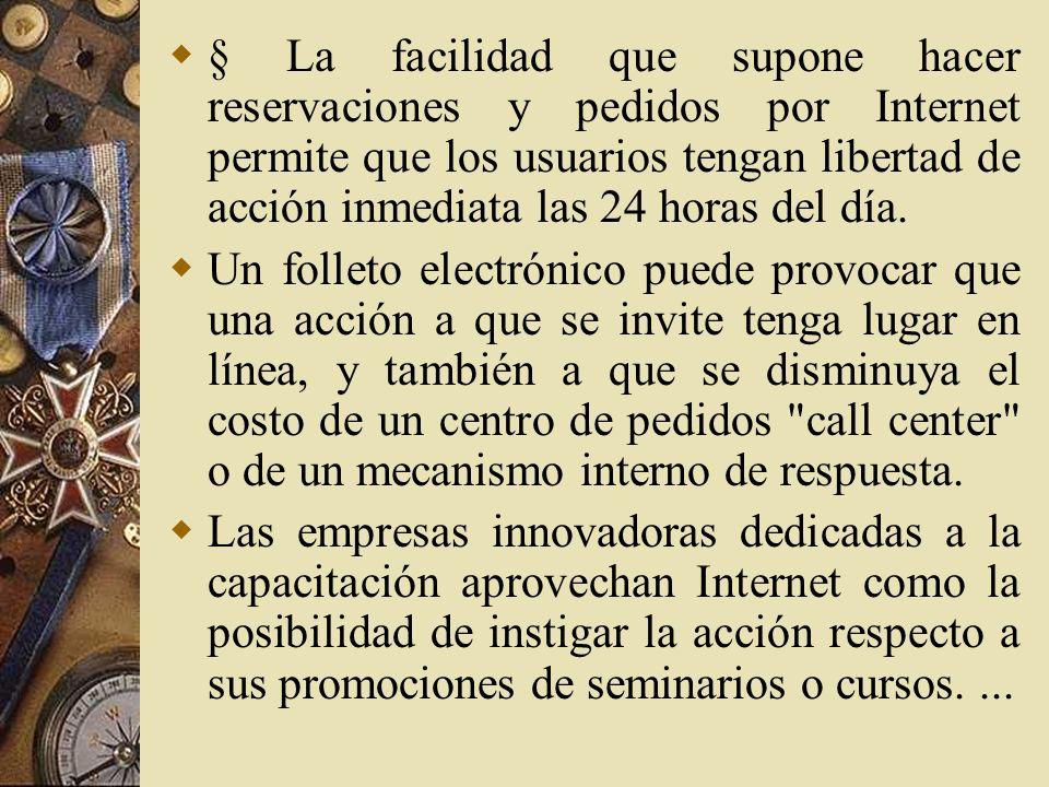 § La facilidad que supone hacer reservaciones y pedidos por Internet permite que los usuarios tengan libertad de acción inmediata las 24 horas del día.