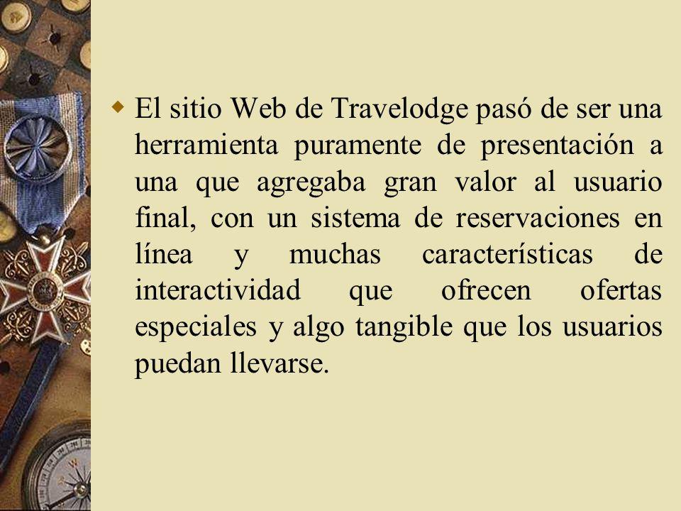 El sitio Web de Travelodge pasó de ser una herramienta puramente de presentación a una que agregaba gran valor al usuario final, con un sistema de reservaciones en línea y muchas características de interactividad que ofrecen ofertas especiales y algo tangible que los usuarios puedan llevarse.