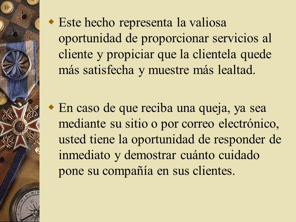 Este hecho representa la valiosa oportunidad de proporcionar servicios al cliente y propiciar que la clientela quede más satisfecha y muestre más lealtad.