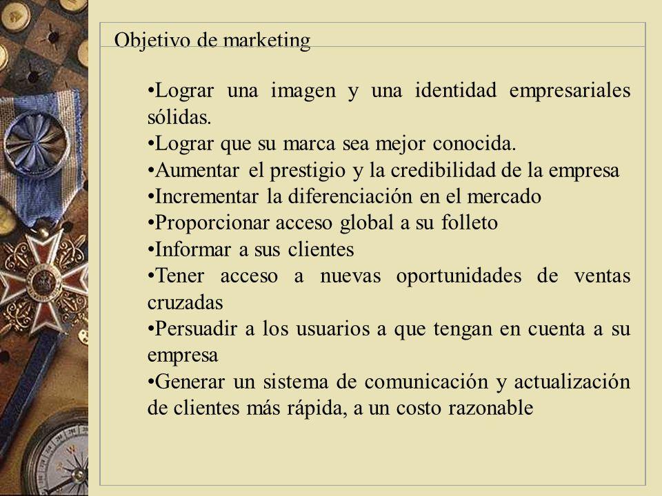 Objetivo de marketing Lograr una imagen y una identidad empresariales sólidas. Lograr que su marca sea mejor conocida.