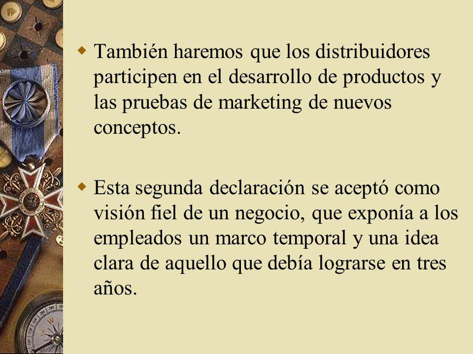 También haremos que los distribuidores participen en el desarrollo de productos y las pruebas de marketing de nuevos conceptos.