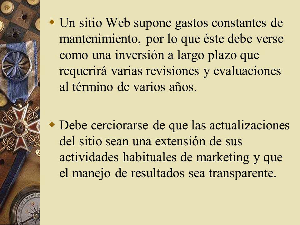 Un sitio Web supone gastos constantes de mantenimiento, por lo que éste debe verse como una inversión a largo plazo que requerirá varias revisiones y evaluaciones al término de varios años.