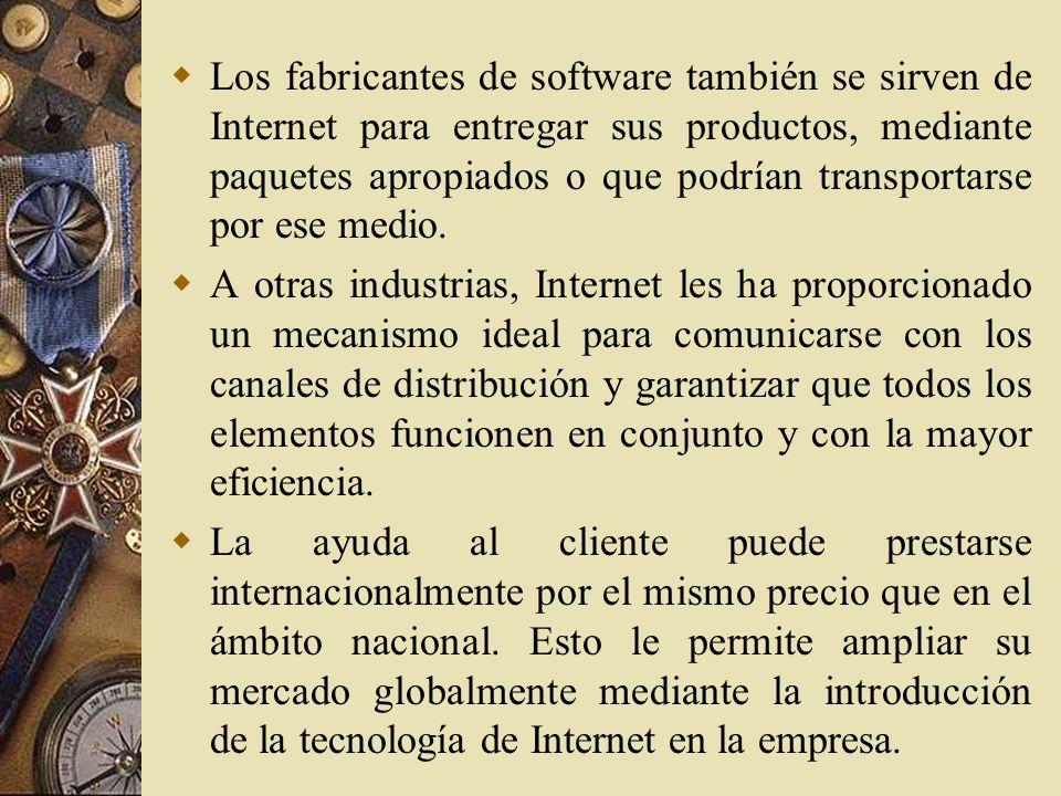 Los fabricantes de software también se sirven de Internet para entregar sus productos, mediante paquetes apropiados o que podrían transportarse por ese medio.