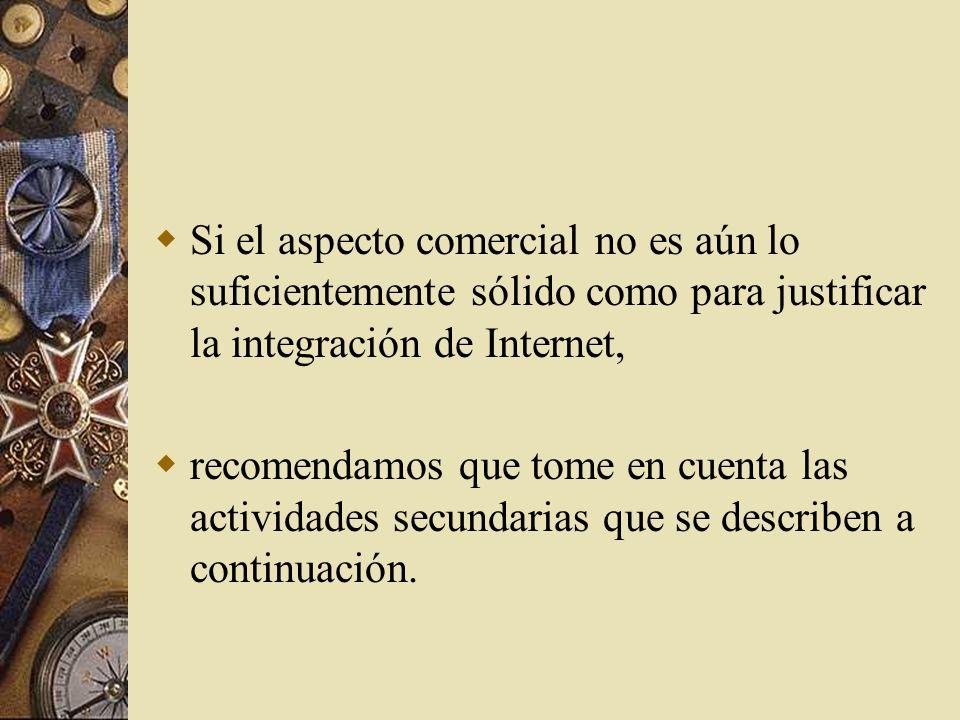 Si el aspecto comercial no es aún lo suficientemente sólido como para justificar la integración de Internet,